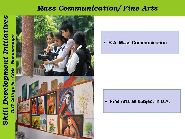 DAV College for Girls, Yamunanagar Skill Development Initiatives Mass Communication/ Fine Arts • B.
