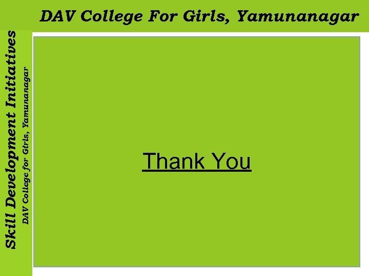 DAV College for Girls, Yamunanagar Skill Development Initiatives DAV College For Girls, Yamunanagar Thank