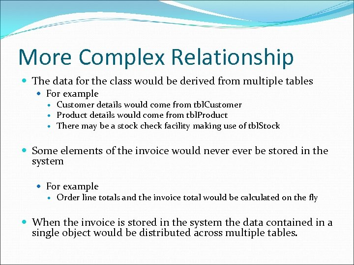 More Complex Relationship The data for the class would be derived from multiple tables
