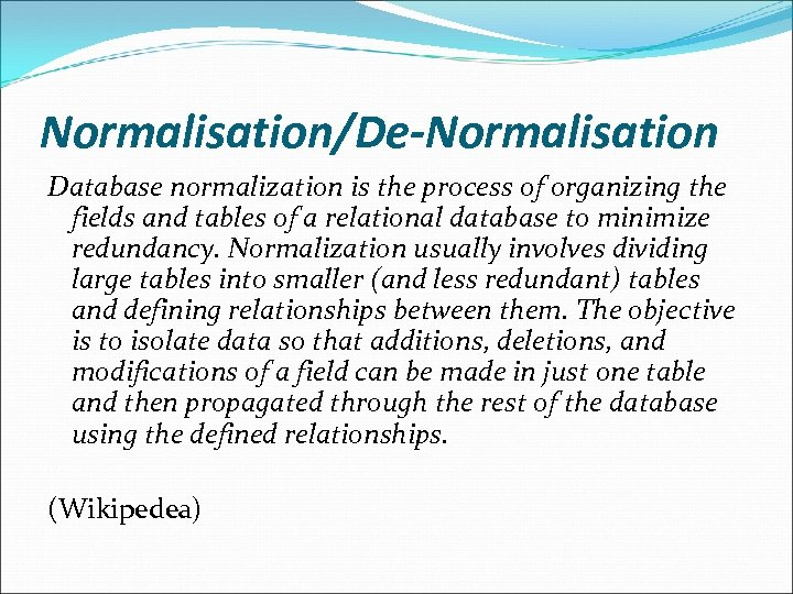 Normalisation/De-Normalisation Database normalization is the process of organizing the fields and tables of a