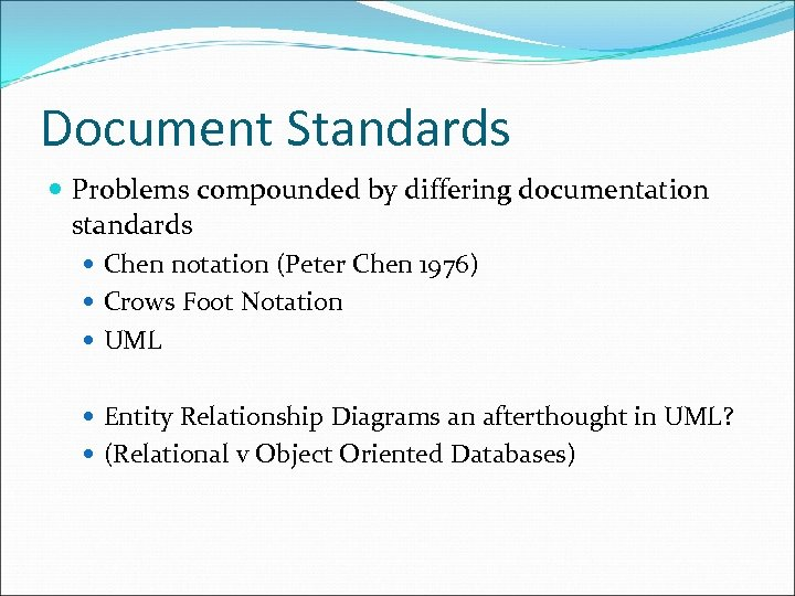 Document Standards Problems compounded by differing documentation standards Chen notation (Peter Chen 1976) Crows