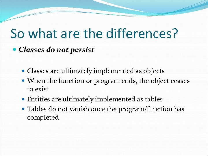 So what are the differences? Classes do not persist Classes are ultimately implemented as