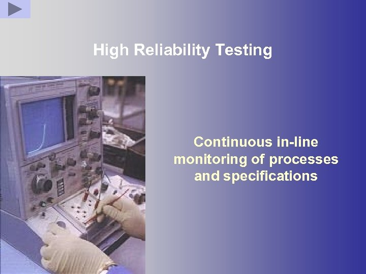High Reliability Testing Continuous in-line monitoring of processes and specifications