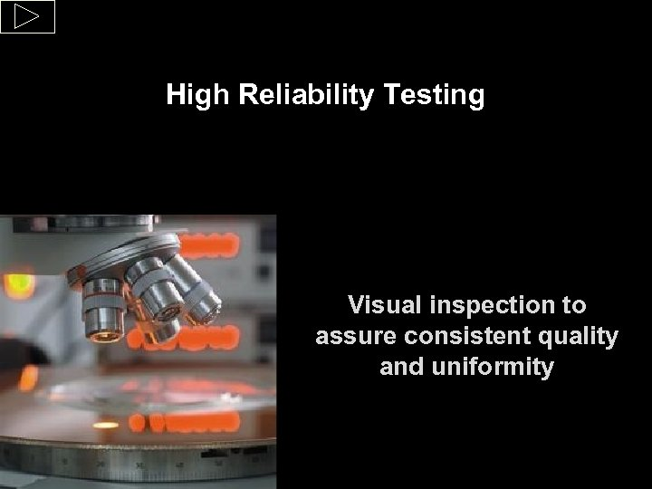 High Reliability Testing Visual inspection to assure consistent quality and uniformity