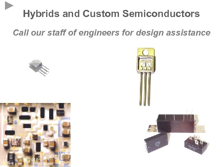 Hybrids and Custom Semiconductors Call our staff of engineers for design assistance 3/15/2018