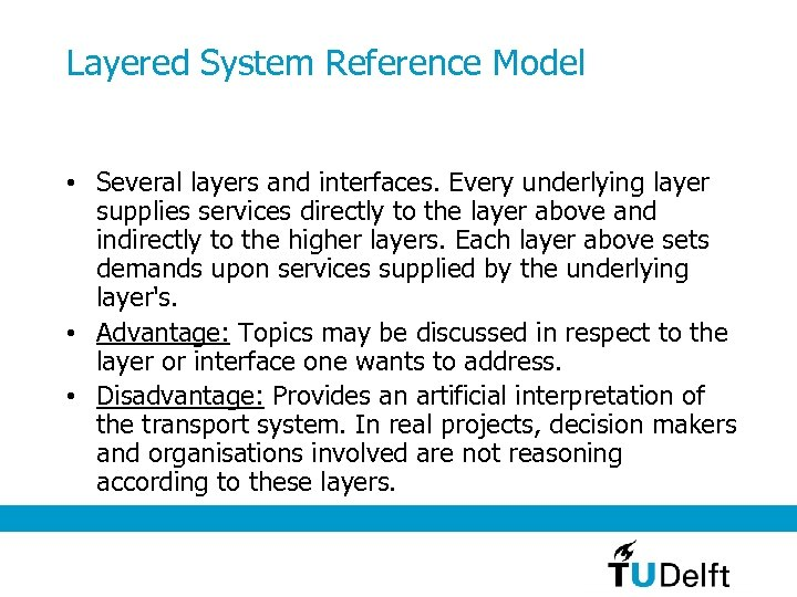 Layered System Reference Model • Several layers and interfaces. Every underlying layer supplies services