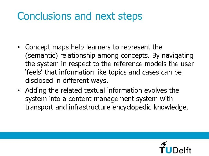 Conclusions and next steps • Concept maps help learners to represent the (semantic) relationship