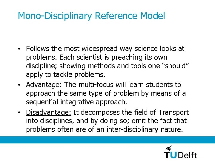 Mono-Disciplinary Reference Model • Follows the most widespread way science looks at problems. Each