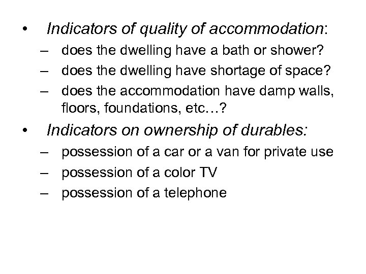 • Indicators of quality of accommodation: – does the dwelling have a bath