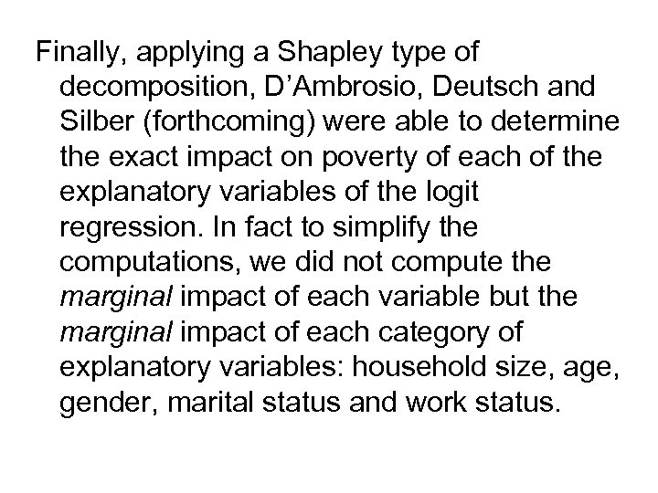 Finally, applying a Shapley type of decomposition, D'Ambrosio, Deutsch and Silber (forthcoming) were able