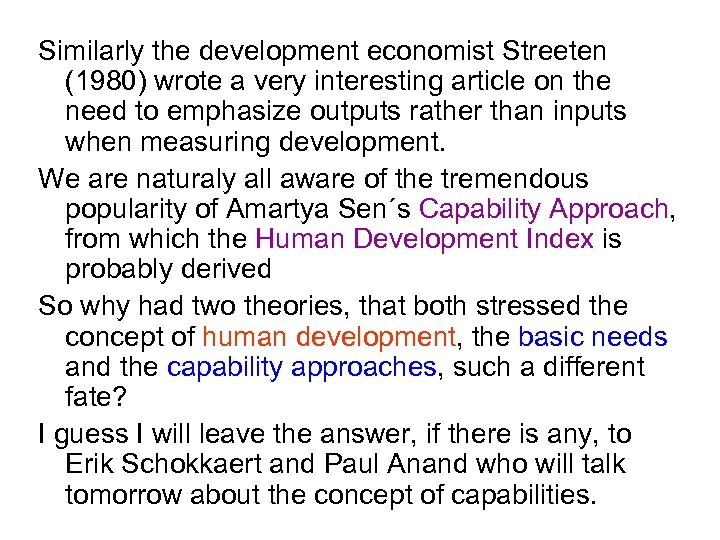Similarly the development economist Streeten (1980) wrote a very interesting article on the need