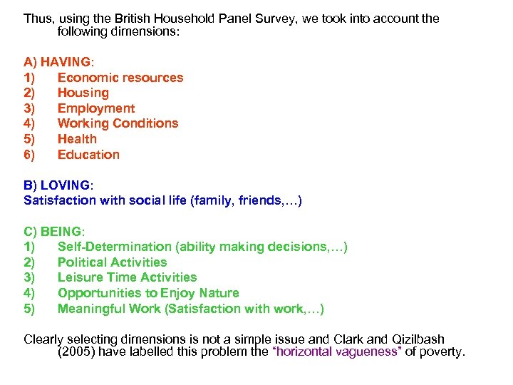Thus, using the British Household Panel Survey, we took into account the following dimensions: