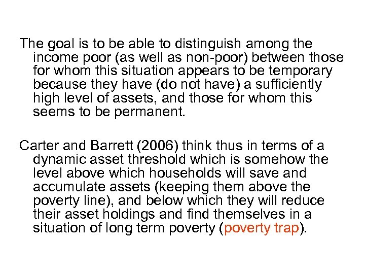 The goal is to be able to distinguish among the income poor (as well