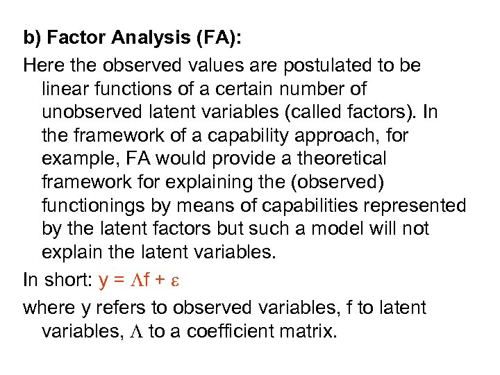 b) Factor Analysis (FA): Here the observed values are postulated to be linear functions