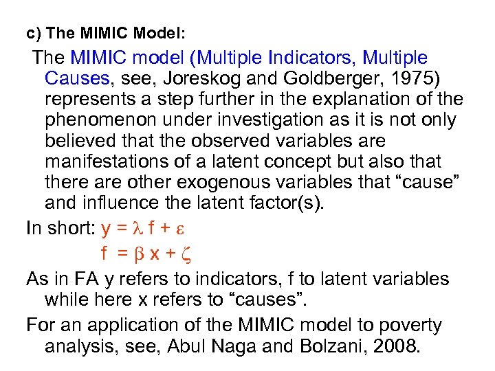 c) The MIMIC Model: The MIMIC model (Multiple Indicators, Multiple Causes, see, Joreskog and