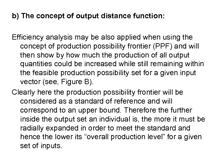 b) The concept of output distance function: Efficiency analysis may be also applied when