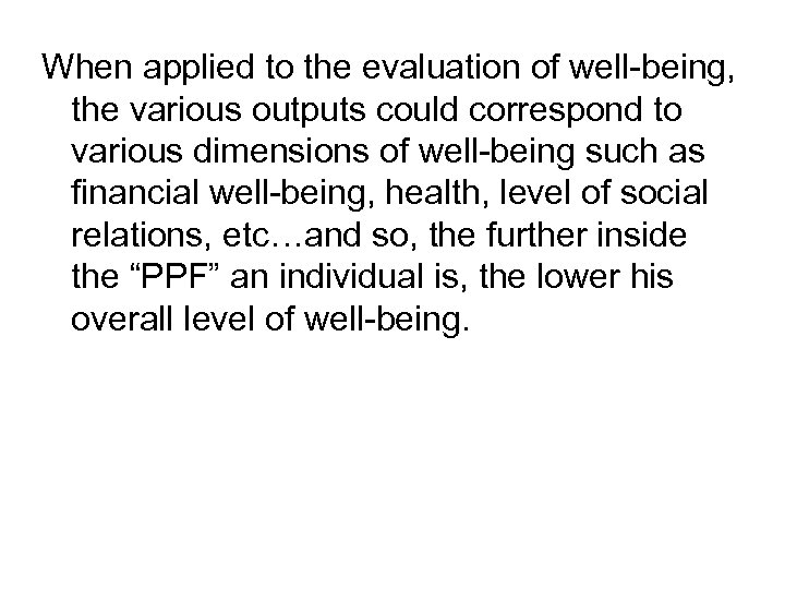 When applied to the evaluation of well-being, the various outputs could correspond to various