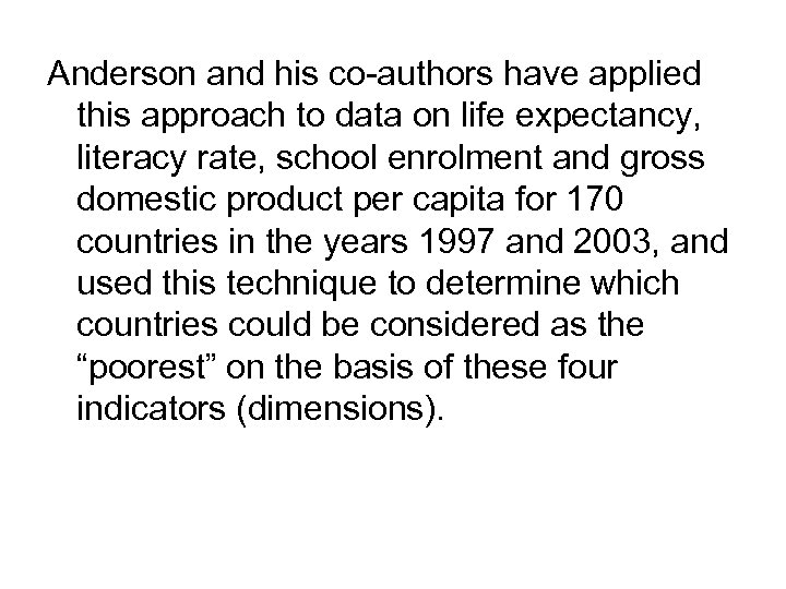 Anderson and his co-authors have applied this approach to data on life expectancy, literacy
