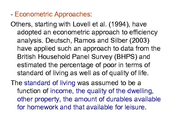 - Econometric Approaches: Others, starting with Lovell et al. (1994), have adopted an econometric