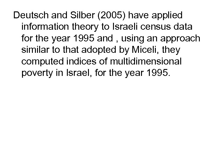 Deutsch and Silber (2005) have applied information theory to Israeli census data for the