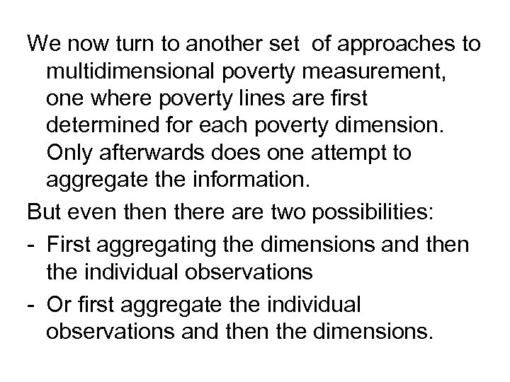 We now turn to another set of approaches to multidimensional poverty measurement, one where