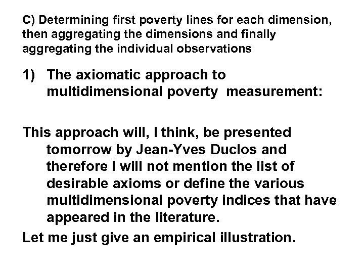 C) Determining first poverty lines for each dimension, then aggregating the dimensions and finally