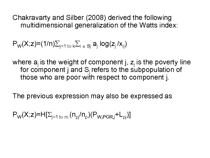 Chakravarty and Silber (2008) derived the following multidimensional generalization of the Watts index: PW(X;