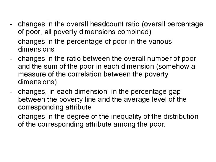- changes in the overall headcount ratio (overall percentage of poor, all poverty dimensions