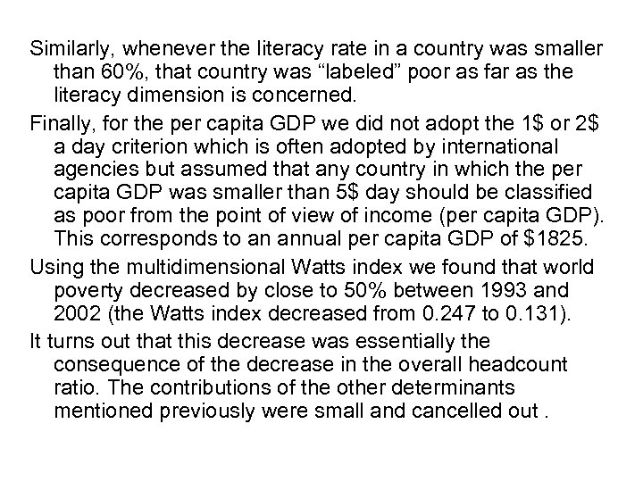 Similarly, whenever the literacy rate in a country was smaller than 60%, that country