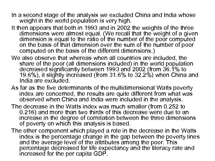 In a second stage of the analysis we excluded China and India whose weight