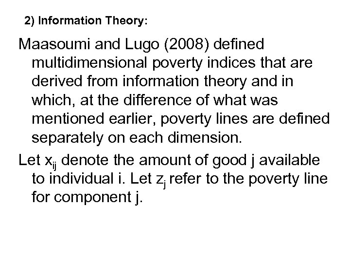2) Information Theory: Maasoumi and Lugo (2008) defined multidimensional poverty indices that are derived