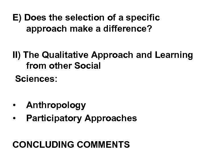 E) Does the selection of a specific approach make a difference? II) The Qualitative