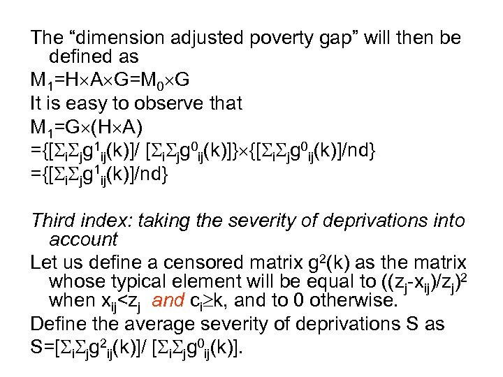 "The ""dimension adjusted poverty gap"" will then be defined as M 1=H A G=M"