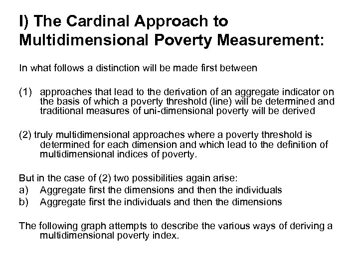 I) The Cardinal Approach to Multidimensional Poverty Measurement: In what follows a distinction will