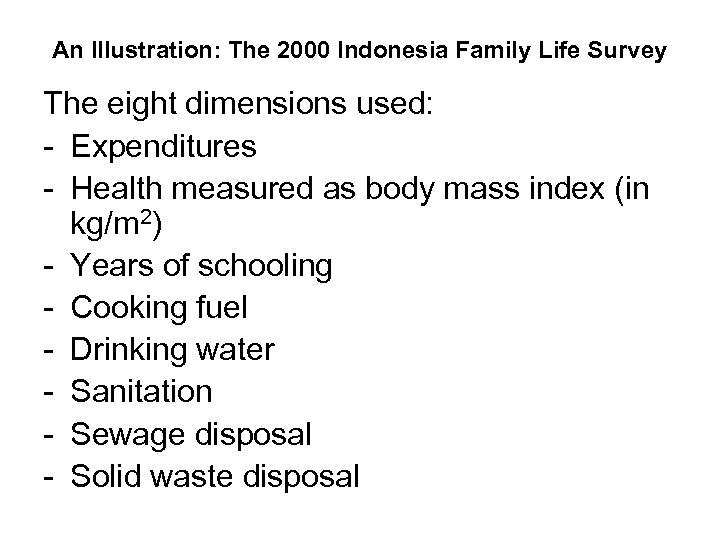 An Illustration: The 2000 Indonesia Family Life Survey The eight dimensions used: - Expenditures