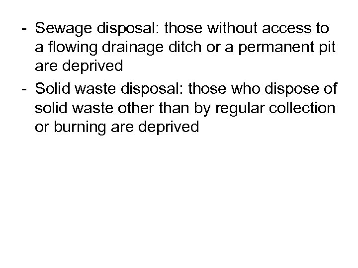 - Sewage disposal: those without access to a flowing drainage ditch or a permanent