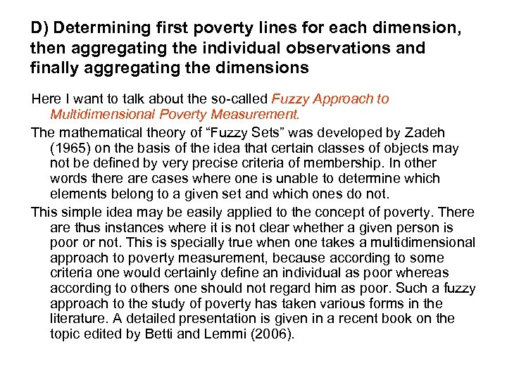D) Determining first poverty lines for each dimension, then aggregating the individual observations and