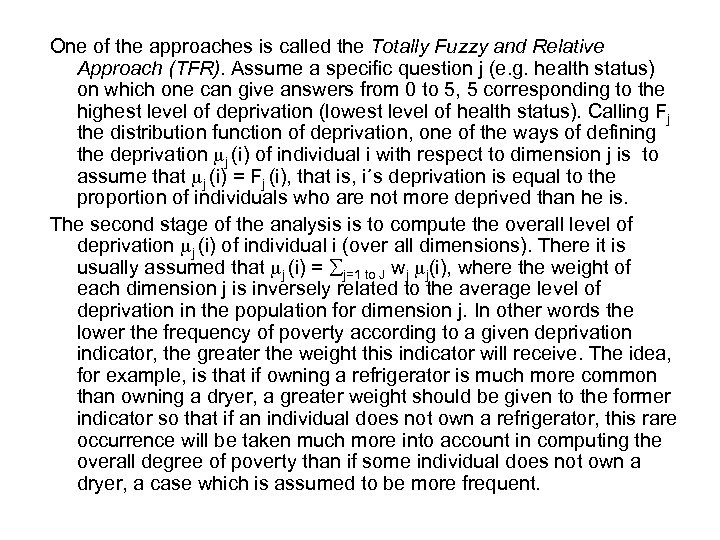 One of the approaches is called the Totally Fuzzy and Relative Approach (TFR). Assume