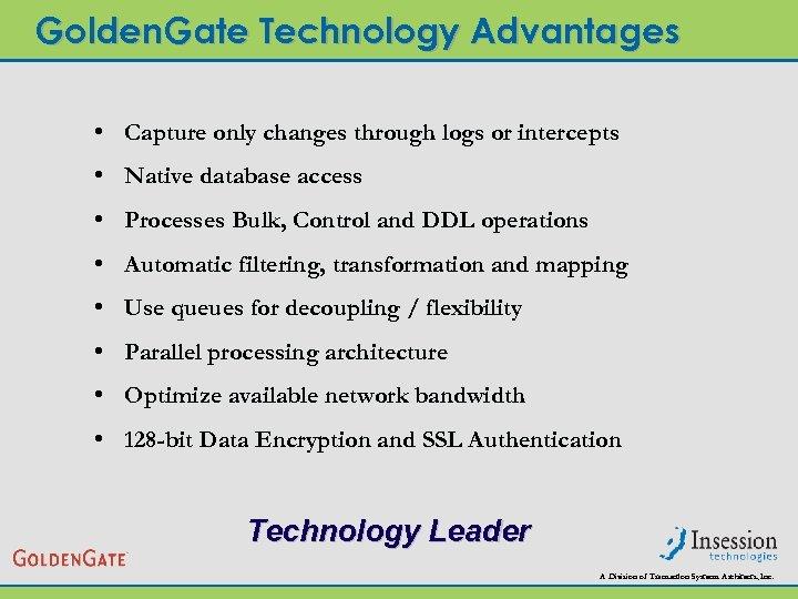 Golden. Gate Technology Advantages • Capture only changes through logs or intercepts • Native