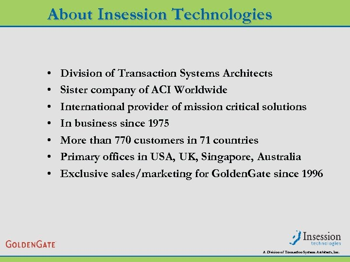 About Insession Technologies • • Division of Transaction Systems Architects Sister company of ACI