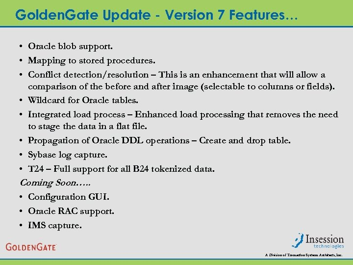 Golden. Gate Update - Version 7 Features… • Oracle blob support. • Mapping to