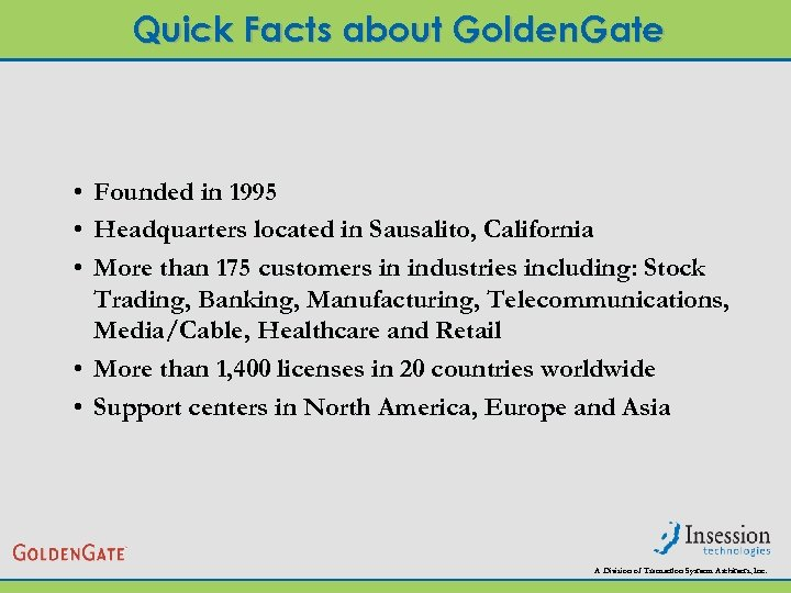 Quick Facts about Golden. Gate • Founded in 1995 • Headquarters located in Sausalito,