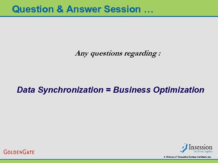 Question & Answer Session … Any questions regarding : Data Synchronization = Business Optimization