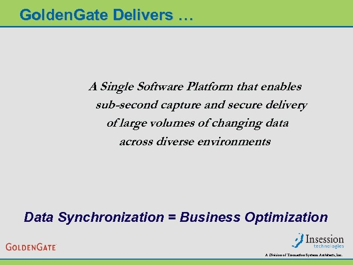 Golden. Gate Delivers … A Single Software Platform that enables sub-second capture and secure