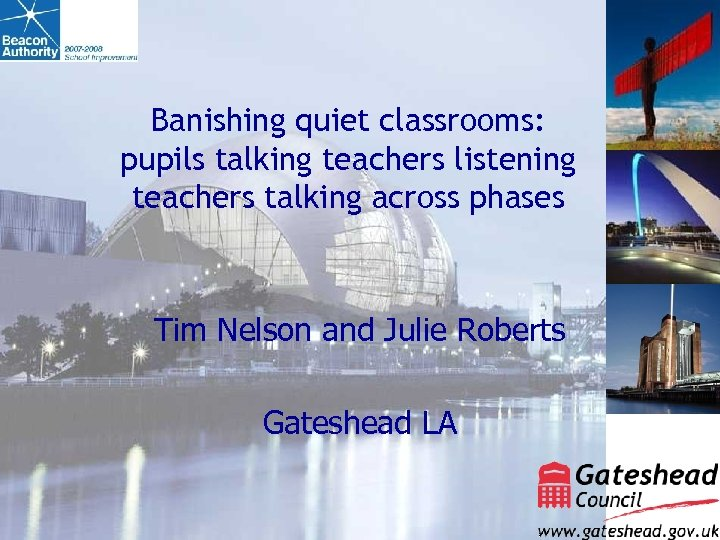 Banishing quiet classrooms: pupils talking teachers listening teachers talking across phases Tim Nelson and