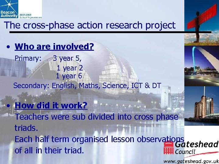 The cross-phase action research project • Who are involved? Primary: 3 year 5, 1