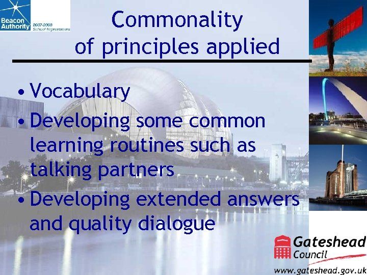 Commonality of principles applied • Vocabulary • Developing some common learning routines such as