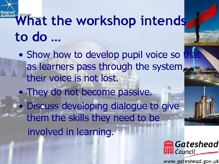 What the workshop intends to do … • Show to develop pupil voice so