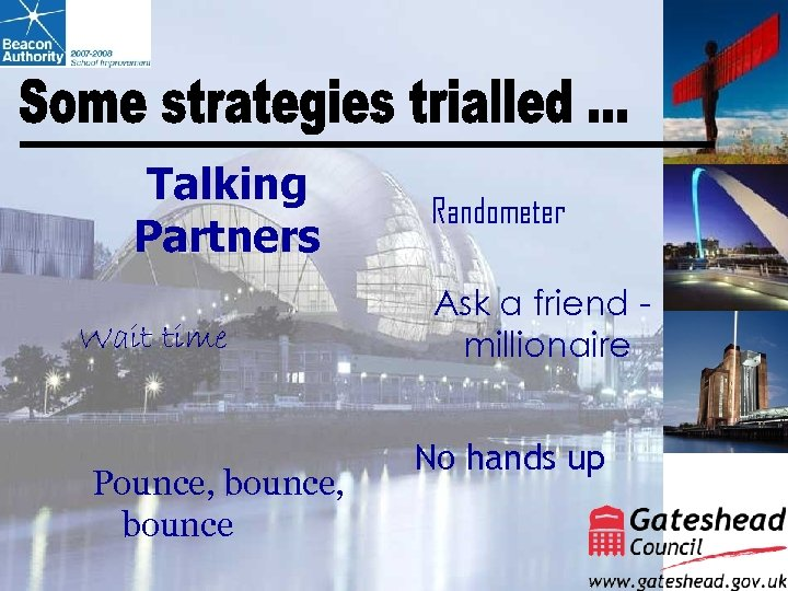 Talking Partners Wait time Pounce, bounce Randometer Ask a friend millionaire No hands up