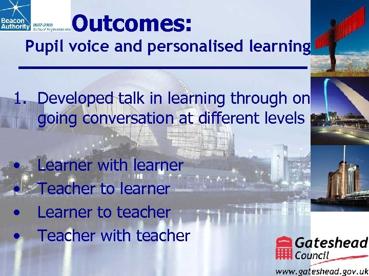 Outcomes: Pupil voice and personalised learning 1. Developed talk in learning through on going